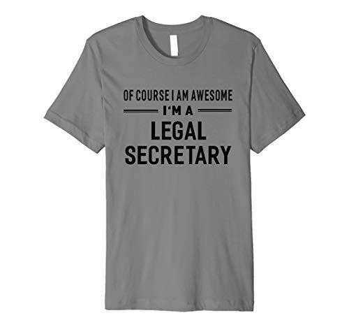 Of Course I Am Awesome I'm A Legal Secretary T-shirt