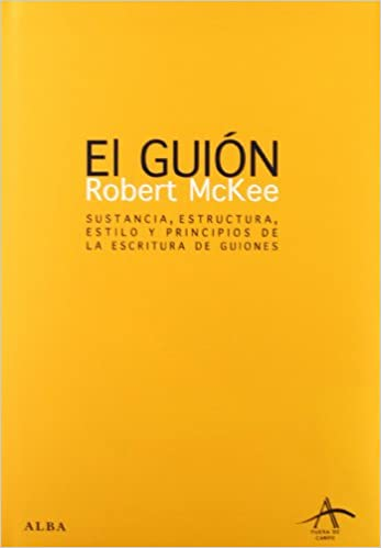 El Guion/ Story: Sustancia, Escritura, Estilo Y Principios De La Escritura De Guiones/ Substance, Structure, Style and the Principles of Screenwriting