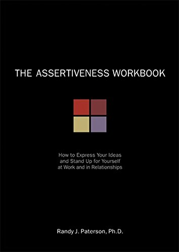 The Assertiveness Workbook: How to Express Your Ideas and Stand Up for Yourself at Work and in Relationships (A New…