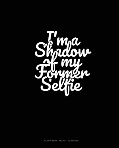 I'm a Shadow of My Former Selfie: Blank Sheet Music - 12 Staves]()