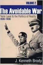Kostenloses Hörbuch zum Herunterladen The Avoidable War: Pierre Laval and the Politics of Reality, 1935-1936 by J. Kenneth Brody PDF DJVU 0765806223