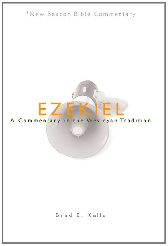 NBBC, Ezekiel: A Commentary in the Wesleyan Tradition (New Beacon Bible Commentary)