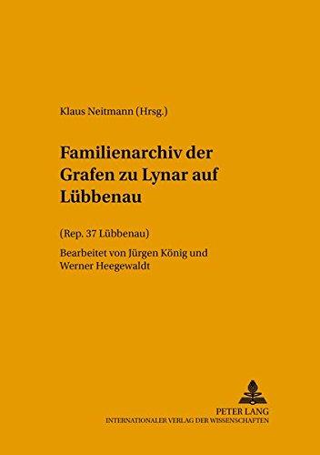 Familienarchiv der Grafen zu Lynar auf Lübbenau: (Rep. 37 Lübbenau) (Quellen, Findbücher und Inventare des Brandenburgischen Landeshauptarchivs)