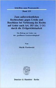 Zum ausserordentlichen Rechtsschutz gegen Urteile und Beschlüsse bei Verletzung des Rechts auf Gehör nach Art. 103 Abs. 1 GG durch die ... (Schriften zum Prozessrecht) (German Edition)