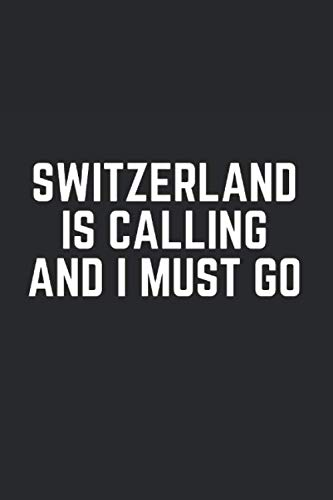 SWITZERLAND IS CALLING AND I MUST GO: Lined Journal Notebook With Quote Cover, 6x9, Soft Cover,...