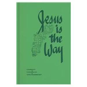 Jesus Is The Way: Christ, Church, Sacrament : In Confirmity with the Catechism of the Catholic Church (Cominician Series