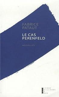 Le cas Perenfeld par Fabrice Pataut