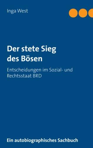 Der stete Sieg des Bösen: Entscheidungen im Sozial- und Rechtsstaat BRD (German Edition)