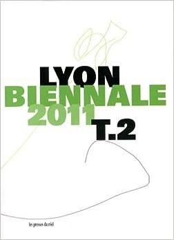Lyon Biennale 2011 - Tome 2