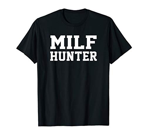MILF Hunter T-Shirt (Milf Hunter Best Of)