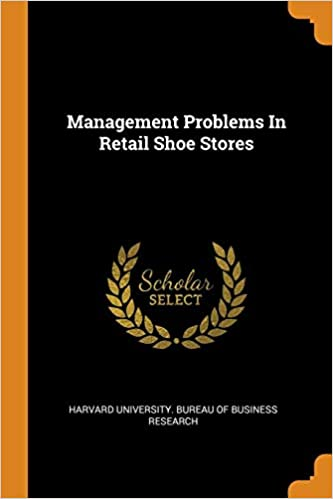 27f51c79ffb4 Management Problems in Retail Shoe Stores: Harvard University Bureau ...