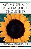 My Museum of Remembered Thoughts, Donna Ingersoll, 1462689310