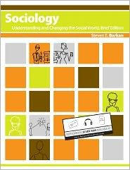 Sociology: Understanding and Changing the Social World, Brief Edition Steven E. Barkan