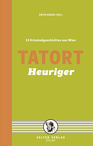 Tatort Heuriger: 13 Kriminalgeschichten aus Wien (Tatort Kurzkrimis) (German Edition)