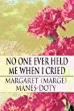 No One Ever Held Me When I Cried, Margaret (Marge) Manes-Doty, 1451216041