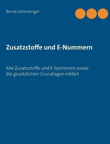 Zusatzstoffe und E-Nummern: Alle Zusatzstoffe und E-Nummern sowie die gesetzlichen Grundlagen erklärt