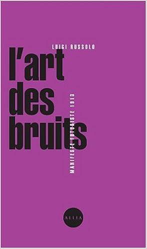 En ligne téléchargement gratuit L'art des bruits. Manifeste futuriste 1913 pdf ebook