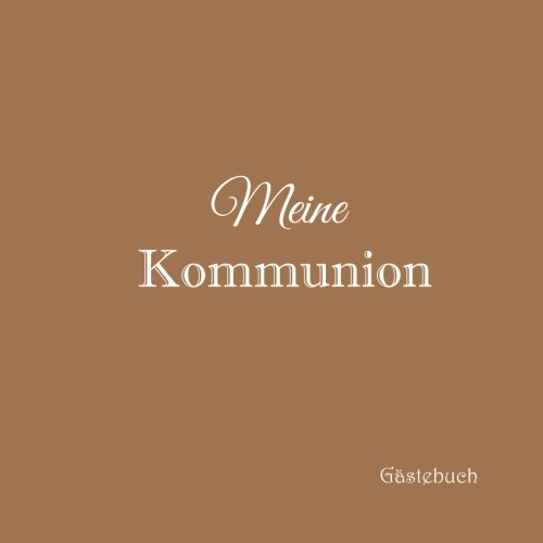 Meine Kommunion Gstebuch ........: Gstebuch Kommunion mit 100 weie Seiten Erinnerungsbuch Deko dekoration Idee Kinder Geschenk jungen mdchen Buch 21 x 21 cm Cover Braun (German Edition)