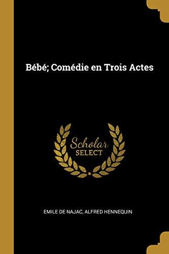 Bébé; Comédie En Trois Actes (French Edition)