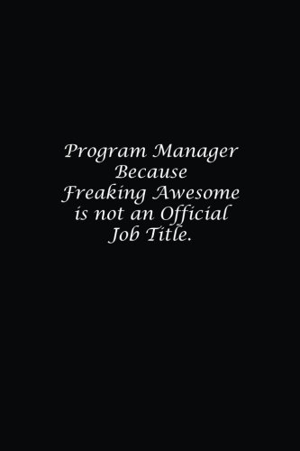 Download Program Manager Because Freaking Awesome is not an Official Job Title.: Lined notebook ebook
