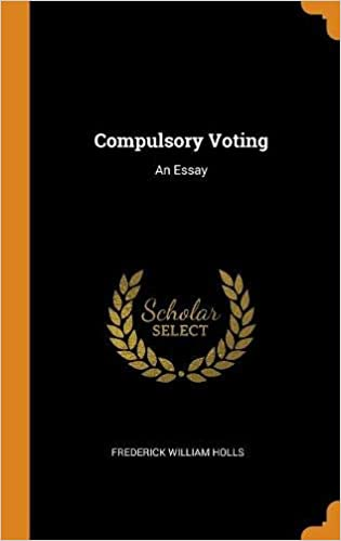 Essay About Healthy Eating Compulsory Voting An Essay Frederick William Holls   Amazoncom Books Essay On My Mother In English also How To Write A Thesis For A Persuasive Essay Compulsory Voting An Essay Frederick William Holls   Health And Social Care Essays