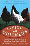 img - for Living with Chickens: Everything You Need to Know to Raise Your Own Backyard Flock by Jay Rossier, Geoff Hansen (Photographer), American Poultry American Poultry Association (Introduction) book / textbook / text book