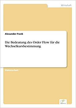 Book Die Bedeutung des Order Flow für die Wechselkursbestimmung (German Edition)