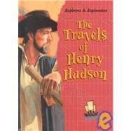 The Travels of Henry Hudson (Explorers and Exploration)