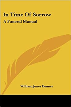 In Time of Sorrow: A Funeral Manual