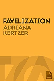 Favelization KINDLE EDITION: The Imaginary Brazil in contemporary Film, Fashion, and Design by [Kertzer, Adriana]