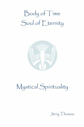 Download Body of Time, Soul of Eternity: Mystical Spirituality pdf