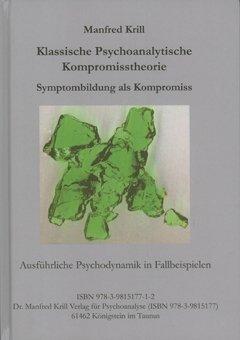 Klassische Psychoanalytische Kompromisstheorie. Symptombildung als Kompromiss: Ausführliche Psychodynamik in Fallbeispielen