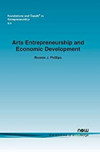 Arts Entrepreneurship and Economic Development: Can Every City Be Austintatious? (Foundations and Trends in Entrepreneurship)