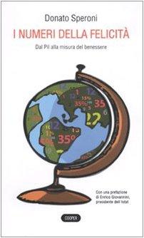 I numeri della felicità. Dal Pil alla misura del benessere Copertina flessibile – 7 set 2015 Donato Speroni Cooper 8873941532 Crescita economica