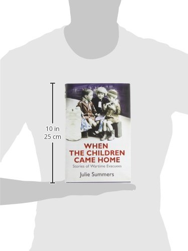 When The Children Came Home Stories Of Wartime Evacuees Julie
