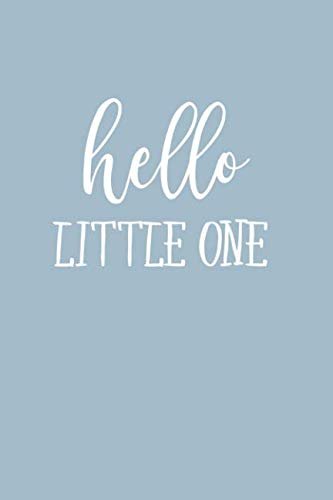 Hello Little One: Baby Boy Keepsake Journal to Write In, Lined Notebook, Advice from Dads Moms to Son, Parents Gift Idea, Blank Book, 6