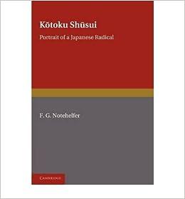 { [ KOTOKU SHUSUI: PORTRAIT OF A JAPANESE RADICAL[ KOTOKU SHUSUI: PORTRAIT OF A JAPANESE RADICAL ] BY NOTEHELFER, F. G. ( AUTHOR )APR-14-2011 PAPERBACK ] } Notehelfer, F. G. ( AUTHOR ) Apr-14-2011