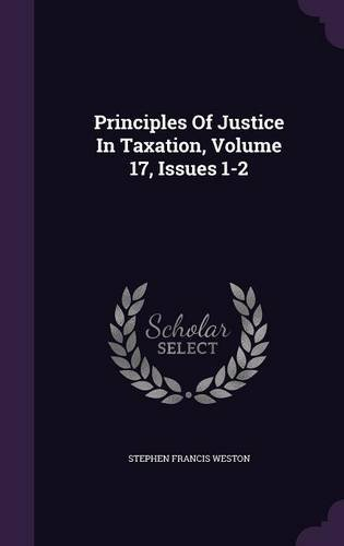 Principles Of Justice In Taxation, Volume 17, Issues 1-2 PDF