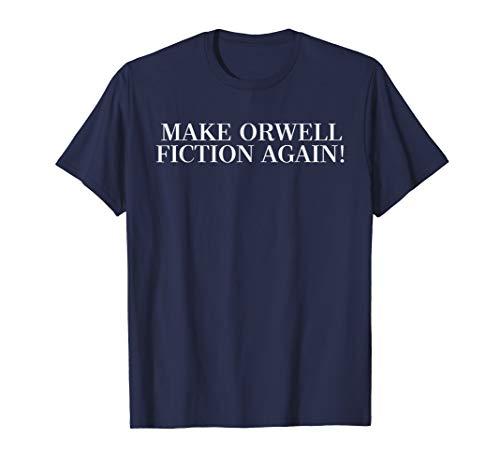 Make Orwell Fiction Again T-Shirt -