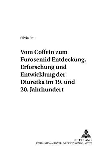 Vom Coffein zum Furosemid: - Entdeckung, Erforschung und Entwicklung der Diuretika im 19. und 20. Jahrhundert (Pharmaziehistorische Forschungen) (German Edition) pdf