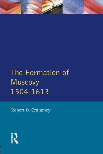 Formation Of Muscovy 1304 - 1613, The (Longman History Of Russia)
