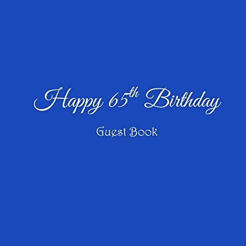 Happy 65th Birthday Guest Book: Happy 65 year old 65th Birthday Party Guest Book gifts accessories decor ideas supplies decorations for women men ... decorations gifts ideas women men)