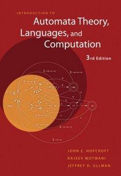 John E. Hopcroft: Introduction to Automata Theory, Languages, and Computation (Hardcover - Revised Ed.); 2006 Edition