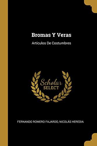Bromas Y Veras Artículos de Costumbres  [Fajardo, Fernando Romero - Heredia, Nicolas] (Tapa Blanda)