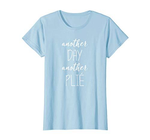 Womens Another Day, Another Plie - Ballerina Ballet Dance T-Shirt