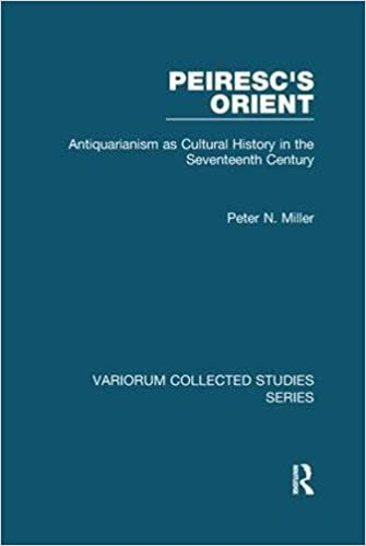 Book Peiresc's Orient: Antiquarianism as Cultural History in the Seventeenth Century (Variorum Collected Studies)