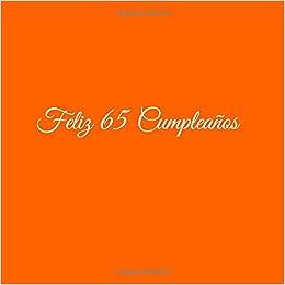 Feliz 65 cumpleaños: Libro De Visitas 65 Años Feliz Cumpleanos para Fiesta ideas regalos decoracion accesorios firmas eventos mujer hombre madre padre . ...