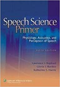 Speech Science Primer: Physiology, Acoustics, and Perception of Speech by Lawrence J. Raphael (2006-10-01)