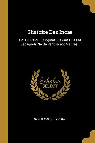 Histoire Des Incas: Roi Du