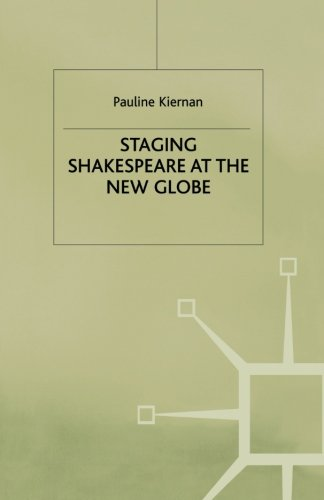 Staging Shakespeare at the New Globe (Early Modern Literature in History) (The Globe Theater History)